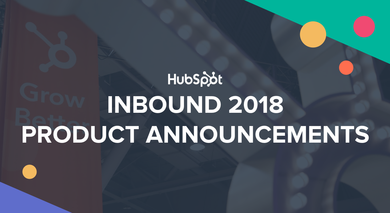 HubSpot Inbound 2018 Product Announcements
